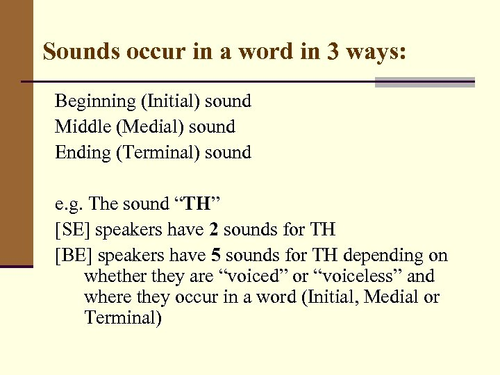 Sounds occur in a word in 3 ways: Beginning (Initial) sound Middle (Medial) sound