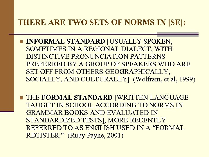 THERE ARE TWO SETS OF NORMS IN [SE]: n INFORMAL STANDARD [USUALLY SPOKEN, SOMETIMES