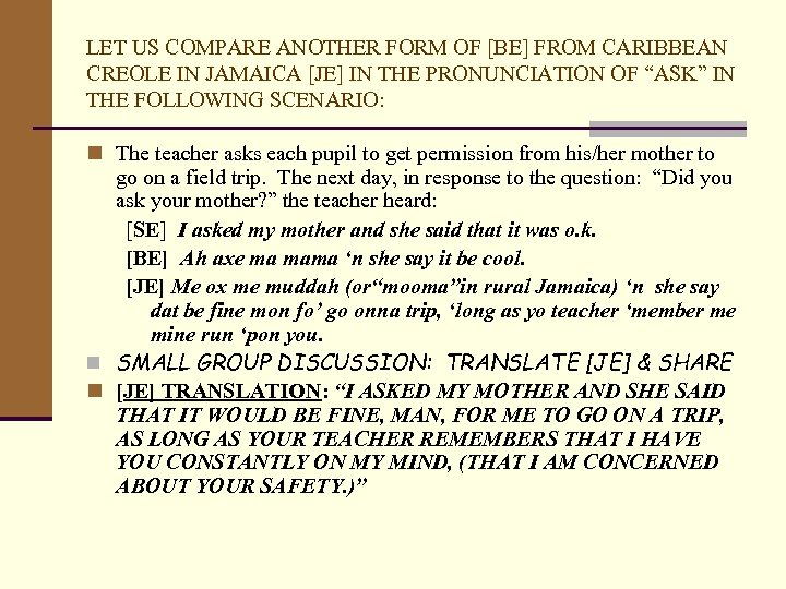 LET US COMPARE ANOTHER FORM OF [BE] FROM CARIBBEAN CREOLE IN JAMAICA [JE] IN