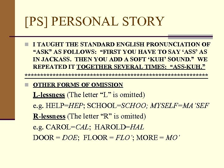 """[PS] PERSONAL STORY n I TAUGHT THE STANDARD ENGLISH PRONUNCIATION OF """"ASK"""" AS FOLLOWS:"""
