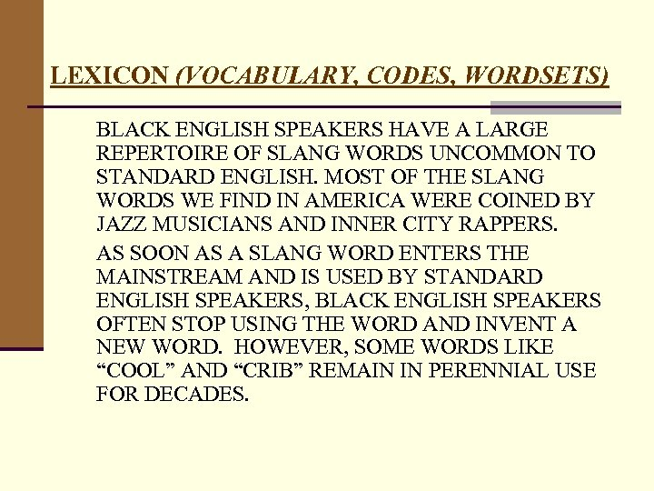 LEXICON (VOCABULARY, CODES, WORDSETS) BLACK ENGLISH SPEAKERS HAVE A LARGE REPERTOIRE OF SLANG WORDS