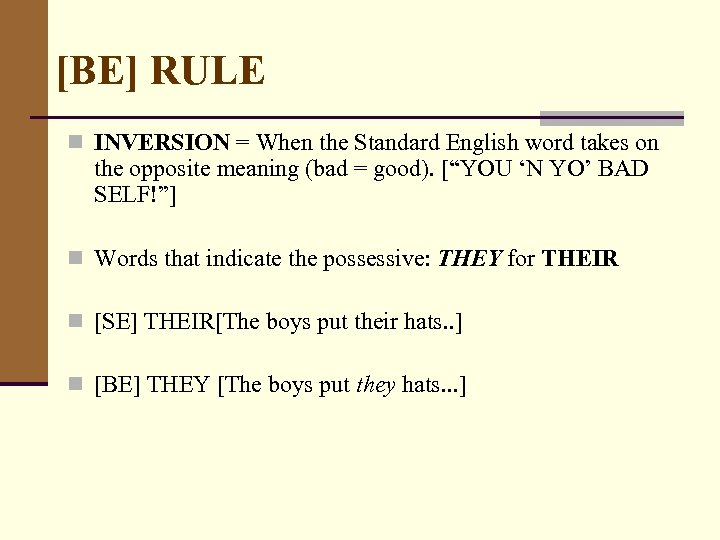 [BE] RULE n INVERSION = When the Standard English word takes on the opposite