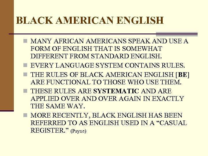 BLACK AMERICAN ENGLISH n MANY AFRICAN AMERICANS SPEAK AND USE A n n FORM