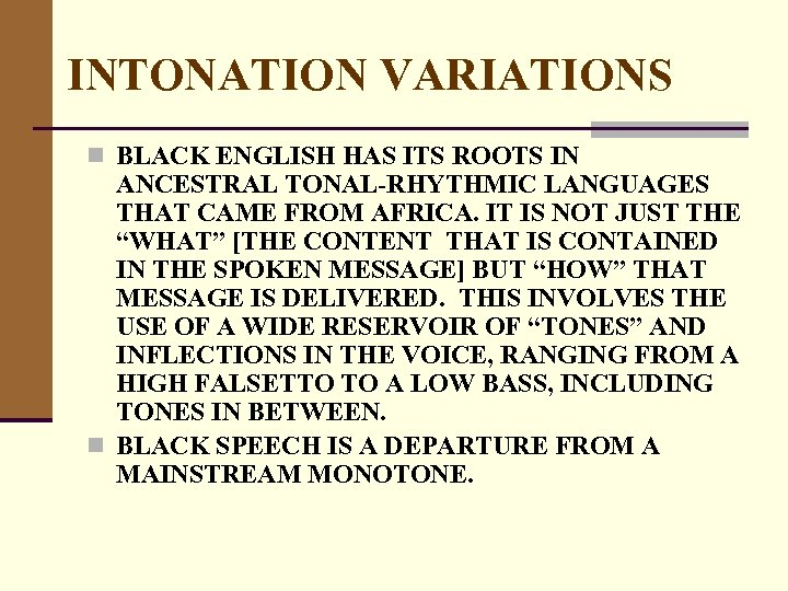 INTONATION VARIATIONS n BLACK ENGLISH HAS ITS ROOTS IN ANCESTRAL TONAL-RHYTHMIC LANGUAGES THAT CAME