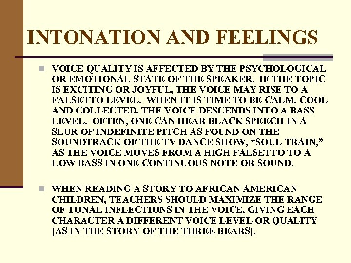 INTONATION AND FEELINGS n VOICE QUALITY IS AFFECTED BY THE PSYCHOLOGICAL OR EMOTIONAL STATE