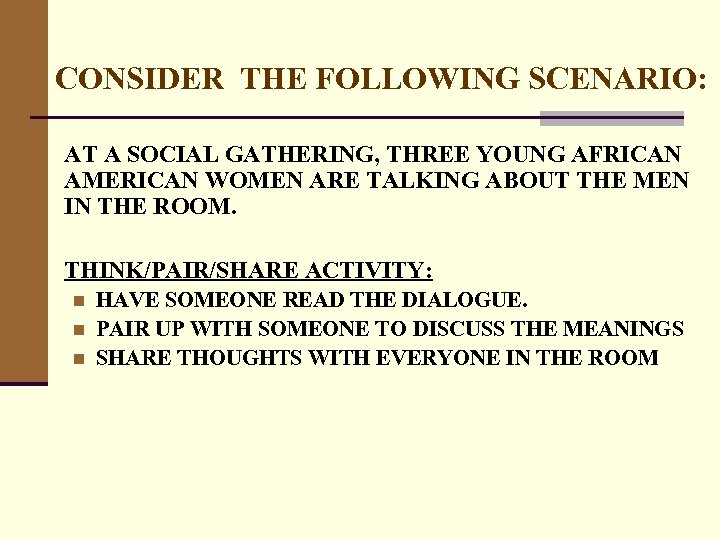 CONSIDER THE FOLLOWING SCENARIO: AT A SOCIAL GATHERING, THREE YOUNG AFRICAN AMERICAN WOMEN ARE