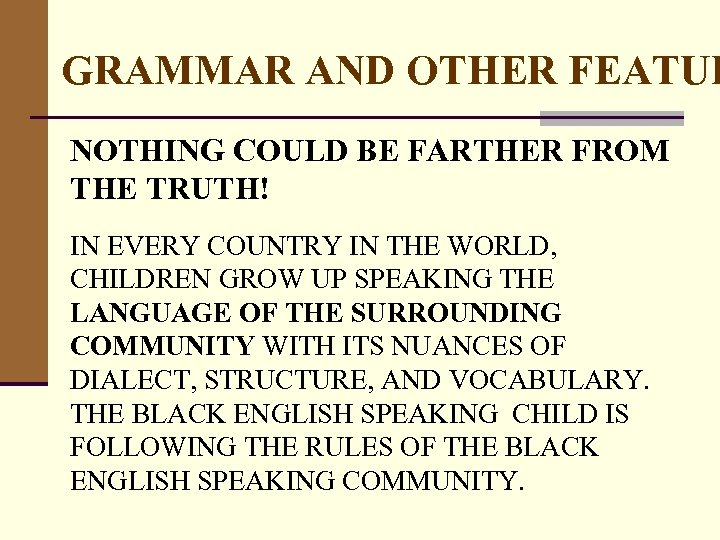 GRAMMAR AND OTHER FEATUR NOTHING COULD BE FARTHER FROM THE TRUTH! IN EVERY COUNTRY
