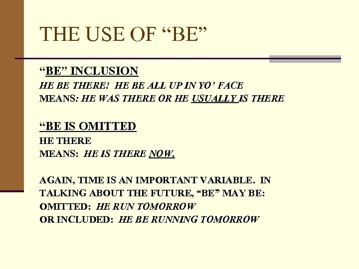 """THE USE OF """"BE"""" INCLUSION HE BE THERE! HE BE ALL UP IN YO'"""