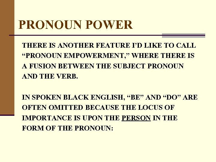 """PRONOUN POWER THERE IS ANOTHER FEATURE I'D LIKE TO CALL """"PRONOUN EMPOWERMENT, """" WHERE"""