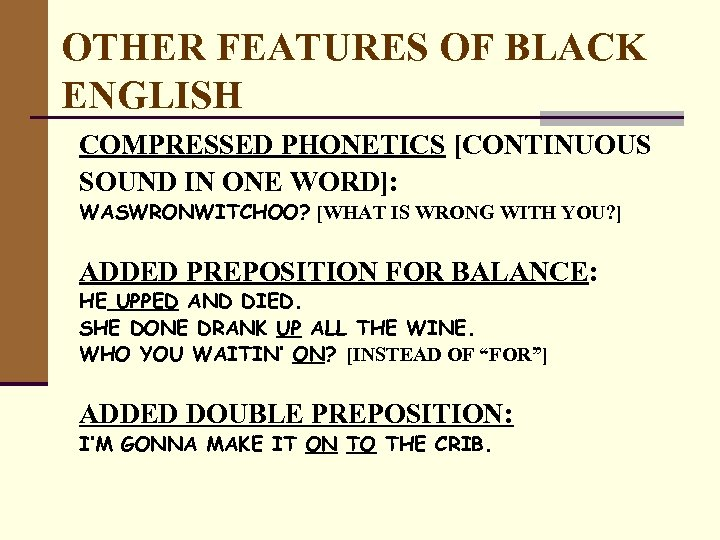 OTHER FEATURES OF BLACK ENGLISH COMPRESSED PHONETICS [CONTINUOUS SOUND IN ONE WORD]: WASWRONWITCHOO? [WHAT
