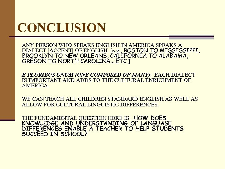 CONCLUSION ANY PERSON WHO SPEAKS ENGLISH IN AMERICA SPEAKS A DIALECT [ACCENT] OF ENGLISH.