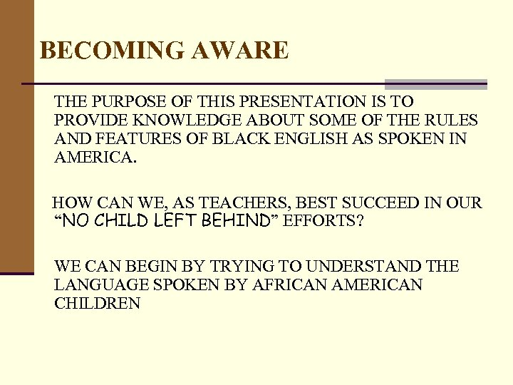BECOMING AWARE THE PURPOSE OF THIS PRESENTATION IS TO PROVIDE KNOWLEDGE ABOUT SOME OF
