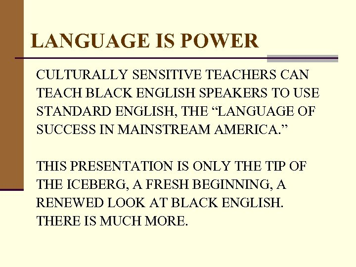 LANGUAGE IS POWER CULTURALLY SENSITIVE TEACHERS CAN TEACH BLACK ENGLISH SPEAKERS TO USE STANDARD
