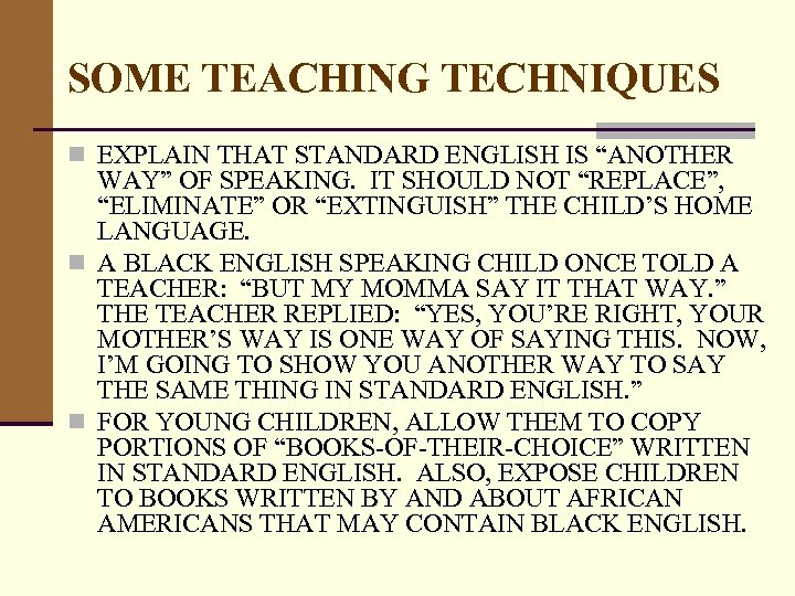 """SOME TEACHING TECHNIQUES n EXPLAIN THAT STANDARD ENGLISH IS """"ANOTHER WAY"""" OF SPEAKING. IT"""