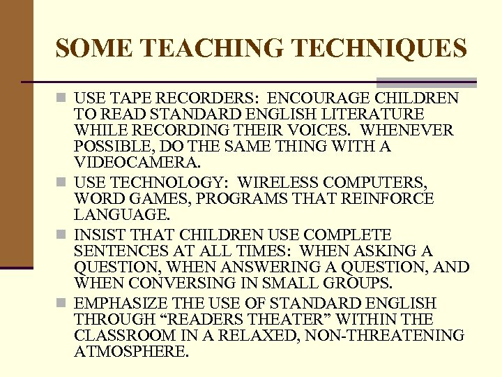 SOME TEACHING TECHNIQUES n USE TAPE RECORDERS: ENCOURAGE CHILDREN TO READ STANDARD ENGLISH LITERATURE