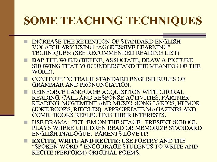 SOME TEACHING TECHNIQUES n INCREASE THE RETENTION OF STANDARD ENGLISH n n n VOCABULARY