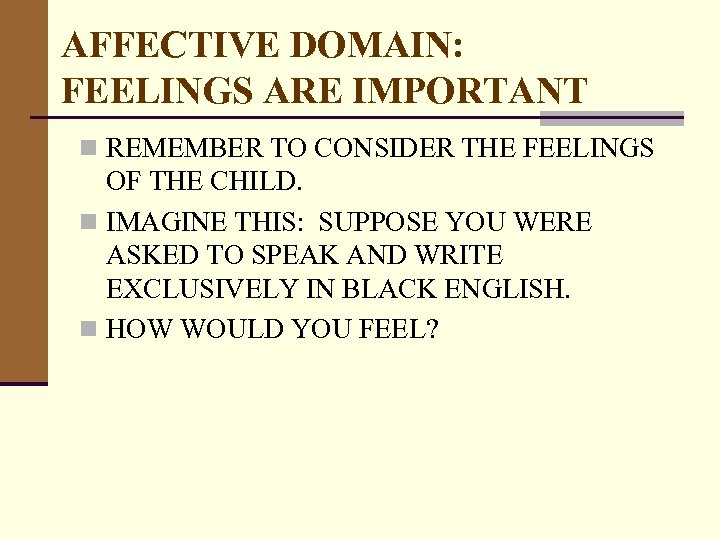 AFFECTIVE DOMAIN: FEELINGS ARE IMPORTANT n REMEMBER TO CONSIDER THE FEELINGS OF THE CHILD.