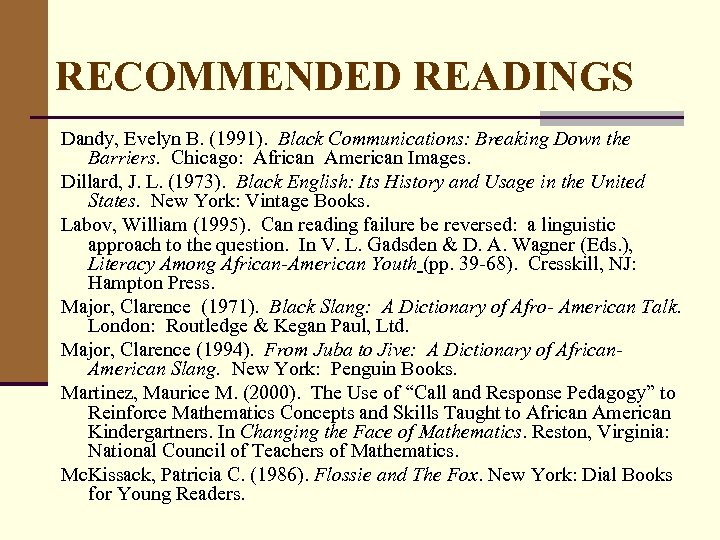 RECOMMENDED READINGS Dandy, Evelyn B. (1991). Black Communications: Breaking Down the Barriers. Chicago: African
