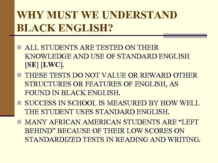 WHY MUST WE UNDERSTAND BLACK ENGLISH? n ALL STUDENTS ARE TESTED ON THEIR KNOWLEDGE