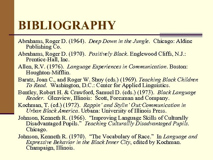 BIBLIOGRAPHY Abrahams, Roger D. (1964). Deep Down in the Jungle. Chicago: Aldine Publishing Co.