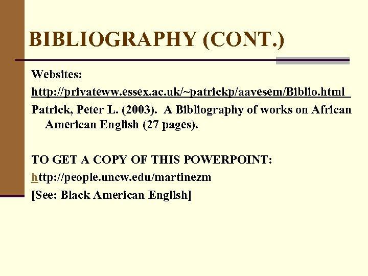 BIBLIOGRAPHY (CONT. ) Websites: http: //privateww. essex. ac. uk/~patrickp/aavesem/Biblio. html Patrick, Peter L. (2003).