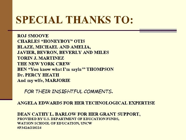 "SPECIAL THANKS TO: ROJ SMOOVE CHARLES ""HONEYBOY"" OTIS BLAZE, MICHAEL AND AMELIA, JAVIER, BEVRON,"