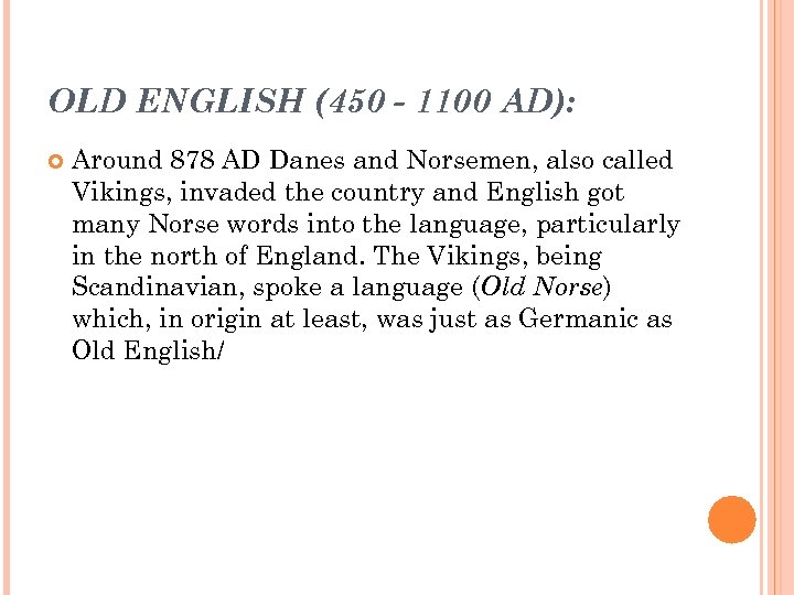 OLD ENGLISH (450 - 1100 AD): Around 878 AD Danes and Norsemen, also called