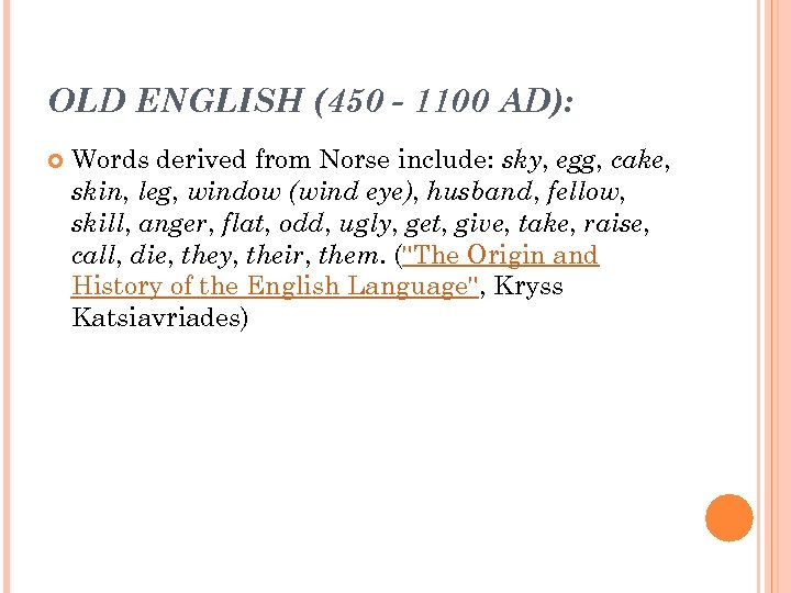 OLD ENGLISH (450 - 1100 AD): Words derived from Norse include: sky, egg, cake,