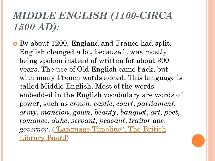 MIDDLE ENGLISH (1100 -CIRCA 1500 AD): By about 1200, England France had split. English