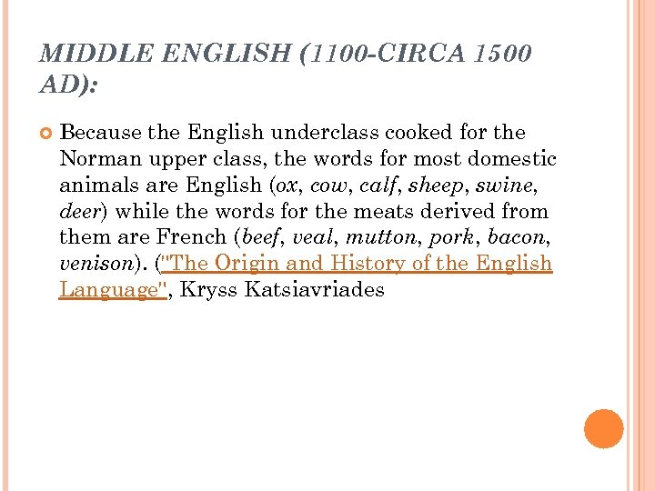 MIDDLE ENGLISH (1100 -CIRCA 1500 AD): Because the English underclass cooked for the Norman