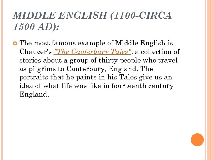MIDDLE ENGLISH (1100 -CIRCA 1500 AD): The most famous example of Middle English is
