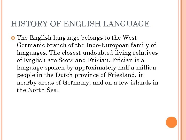 HISTORY OF ENGLISH LANGUAGE The English language belongs to the West Germanic branch of