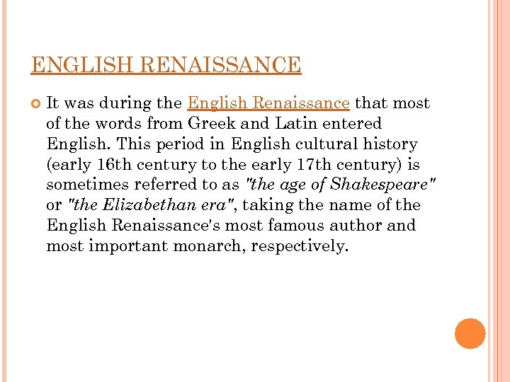 ENGLISH RENAISSANCE It was during the English Renaissance that most of the words from