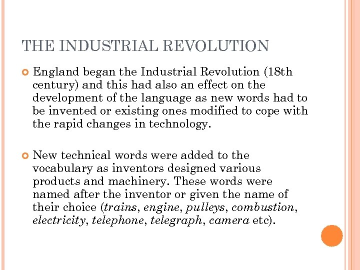 THE INDUSTRIAL REVOLUTION England began the Industrial Revolution (18 th century) and this had