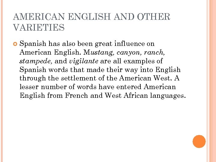 AMERICAN ENGLISH AND OTHER VARIETIES Spanish has also been great influence on American English.