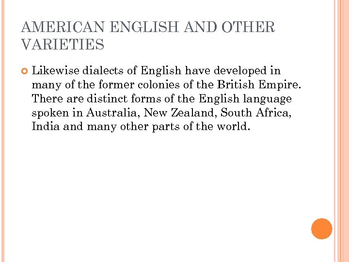AMERICAN ENGLISH AND OTHER VARIETIES Likewise dialects of English have developed in many of