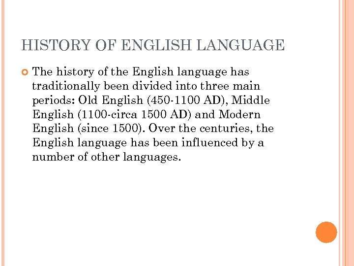 HISTORY OF ENGLISH LANGUAGE The history of the English language has traditionally been divided