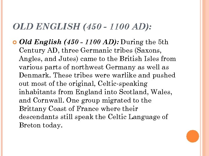 OLD ENGLISH (450 - 1100 AD): Old English (450 - 1100 AD): During the