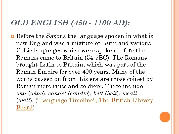 OLD ENGLISH (450 - 1100 AD): Before the Saxons the language spoken in what