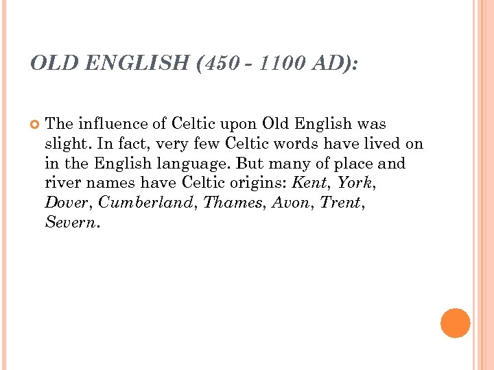 OLD ENGLISH (450 - 1100 AD): The influence of Celtic upon Old English was
