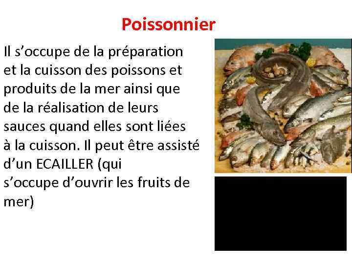 Poissonnier Il s'occupe de la préparation et la cuisson des poissons et produits de