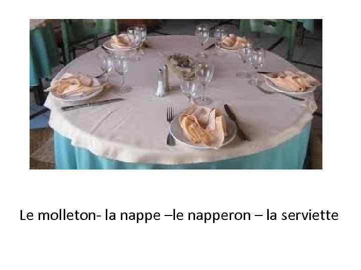 Le molleton- la nappe –le napperon – la serviette