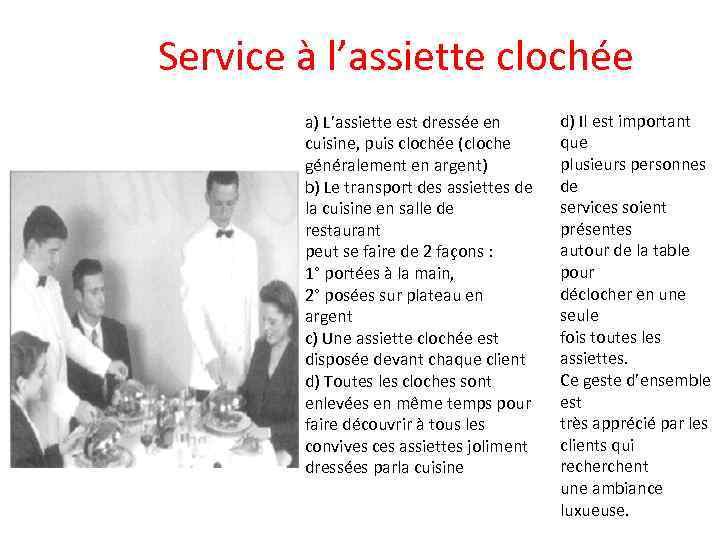 Service à l'assiette clochée a) L'assiette est dressée en cuisine, puis clochée (cloche généralement