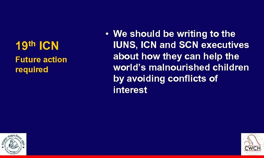 19 th ICN Future action required • We should be writing to the IUNS,