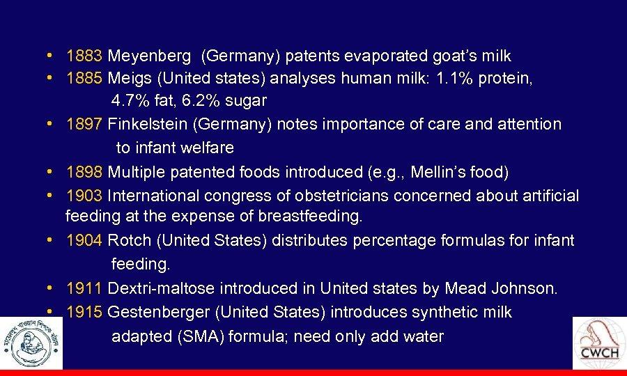 • 1883 Meyenberg (Germany) patents evaporated goat's milk • 1885 Meigs (United states)