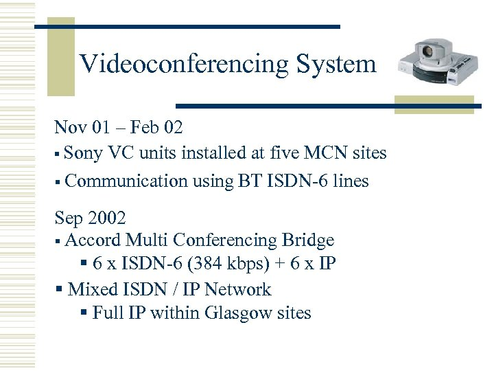Videoconferencing System Nov 01 – Feb 02 § Sony VC units installed at five