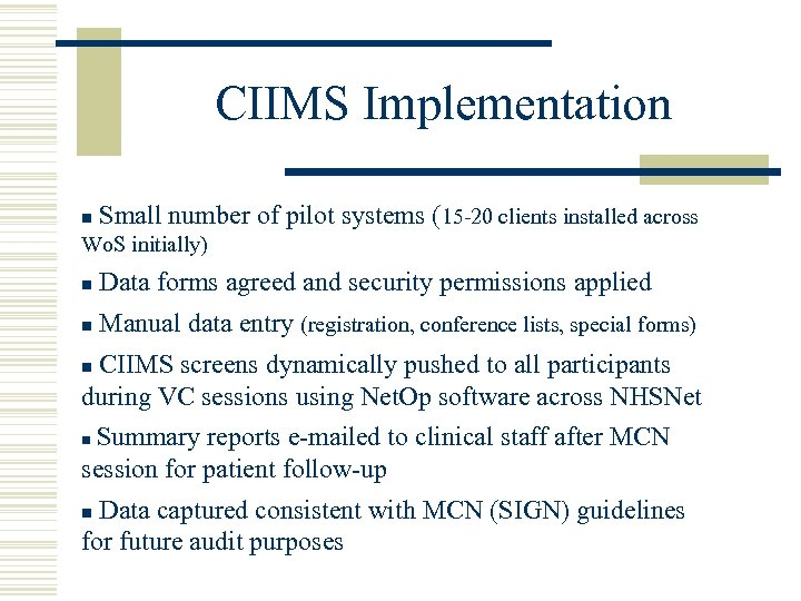 CIIMS Implementation n Small number of pilot systems (15 -20 clients installed across Wo.