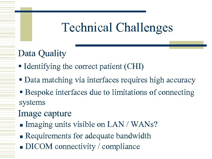 Technical Challenges Data Quality § Identifying the correct patient (CHI) § Data matching via