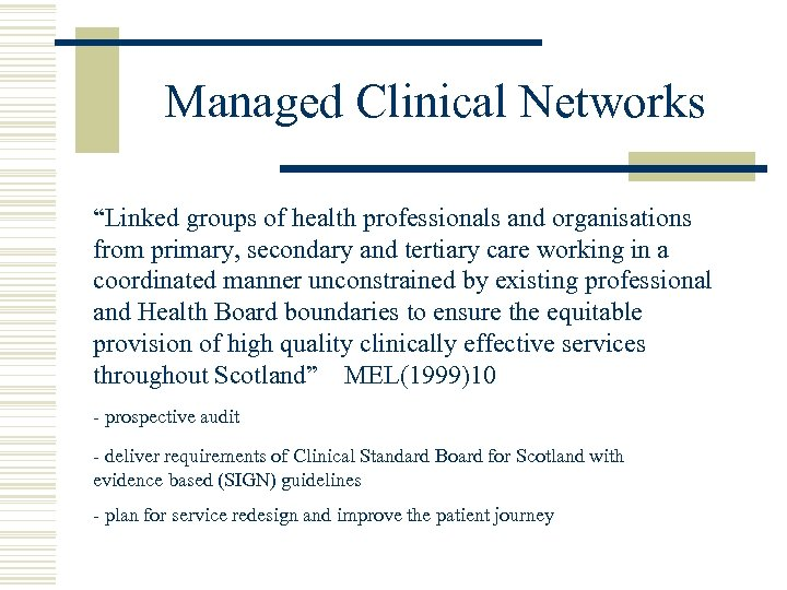 "Managed Clinical Networks ""Linked groups of health professionals and organisations from primary, secondary and"