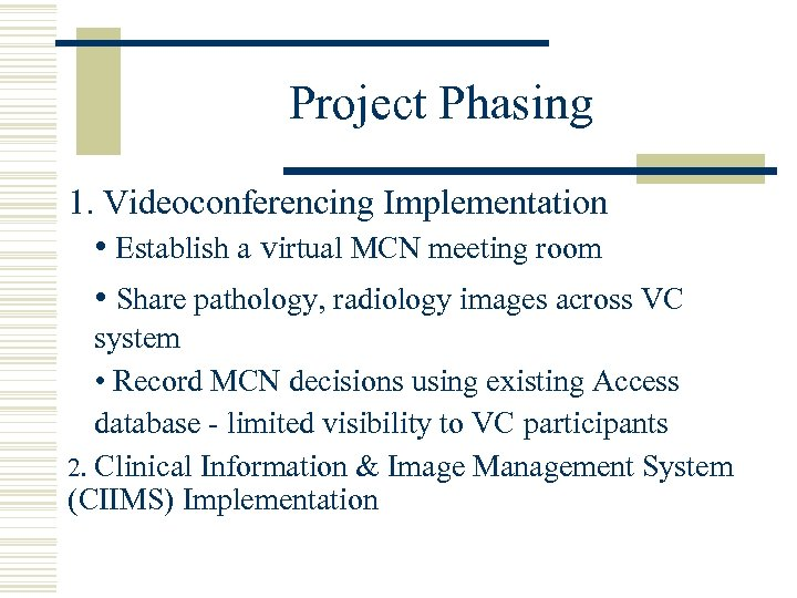 Project Phasing 1. Videoconferencing Implementation • Establish a virtual MCN meeting room • Share